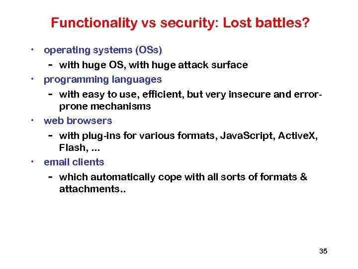 Functionality vs security: Lost battles? • operating systems (OSs) – with huge OS, with