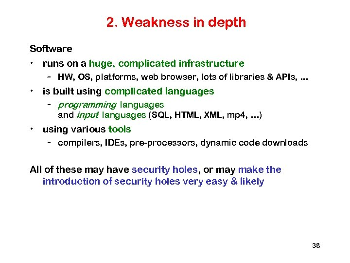 2. Weakness in depth Software • runs on a huge, complicated infrastructure – HW,