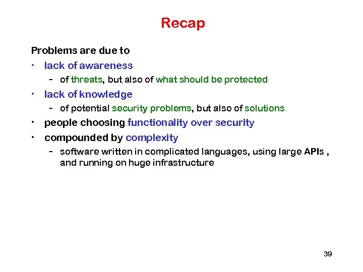 Recap Problems are due to • lack of awareness – of threats, but also