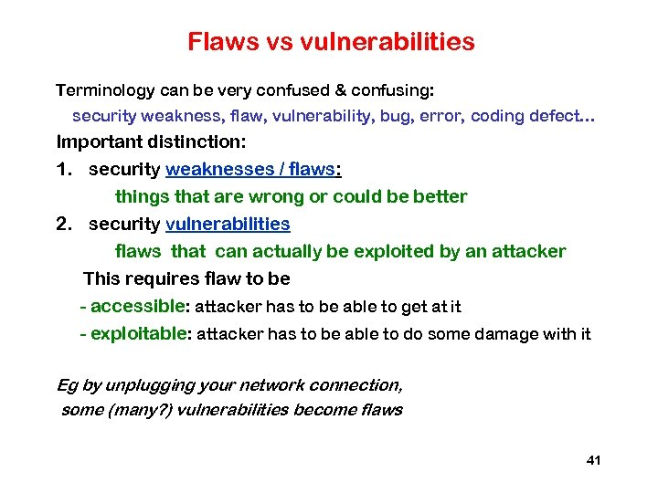 Flaws vs vulnerabilities Terminology can be very confused & confusing: security weakness, flaw, vulnerability,