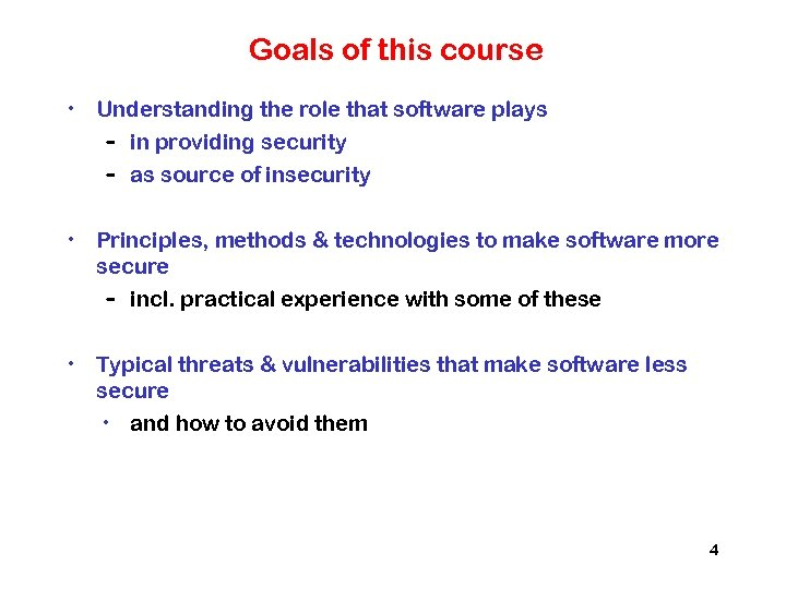 Goals of this course • Understanding the role that software plays – in providing