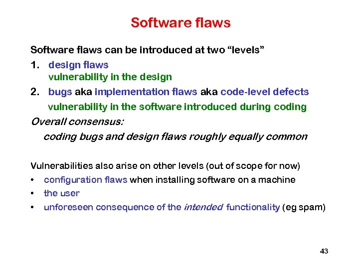 "Software flaws can be introduced at two ""levels"" 1. design flaws vulnerability in the"