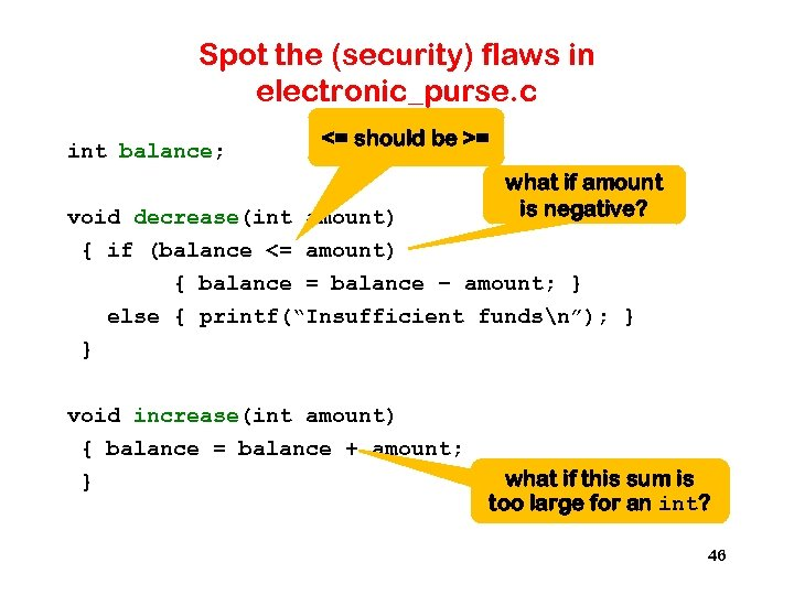 Spot the (security) flaws in electronic_purse. c int balance; <= should be >= void