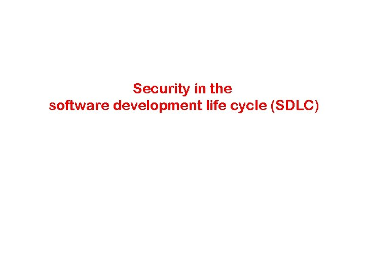Security in the software development life cycle (SDLC)