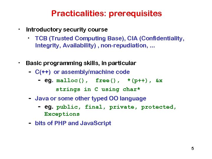 Practicalities: prerequisites • Introductory security course • TCB (Trusted Computing Base), CIA (Confidentiality, Integrity,