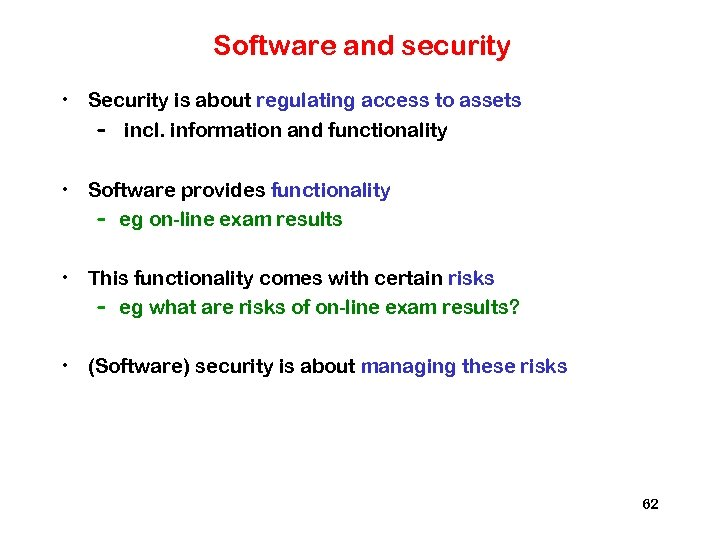 Software and security • Security is about regulating access to assets – incl. information
