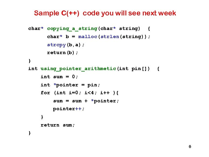 Sample C(++) code you will see next week char* copying_a_string(char* string) { char* b