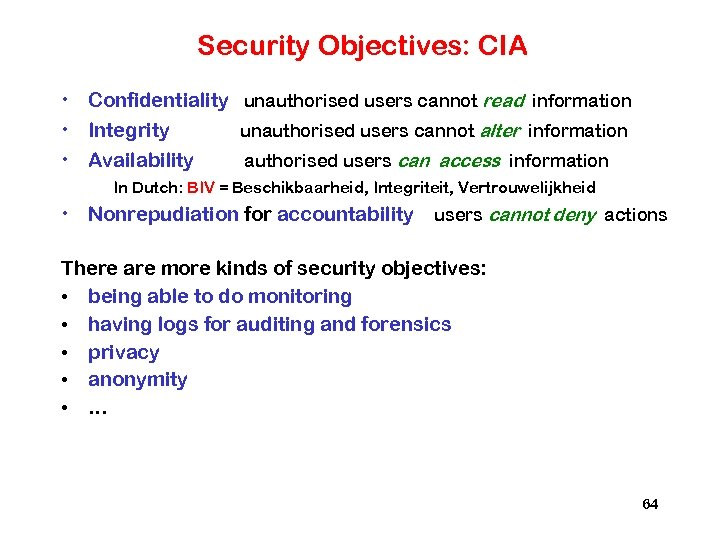 Security Objectives: CIA • Confidentiality unauthorised users cannot read information • Integrity unauthorised users