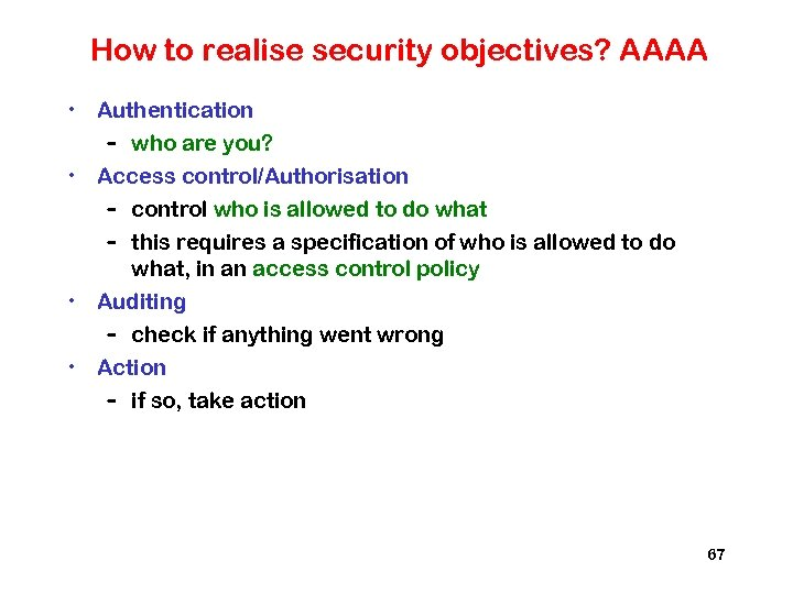 How to realise security objectives? AAAA • Authentication – who are you? • Access