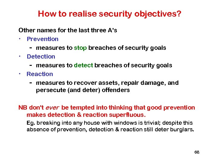 How to realise security objectives? Other names for the last three A's • Prevention