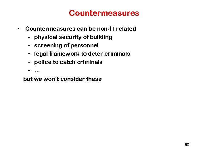 Countermeasures • Countermeasures can be non-IT related – physical security of building – screening