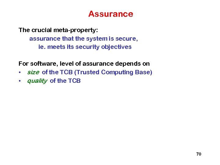 Assurance The crucial meta-property: assurance that the system is secure, ie. meets its security