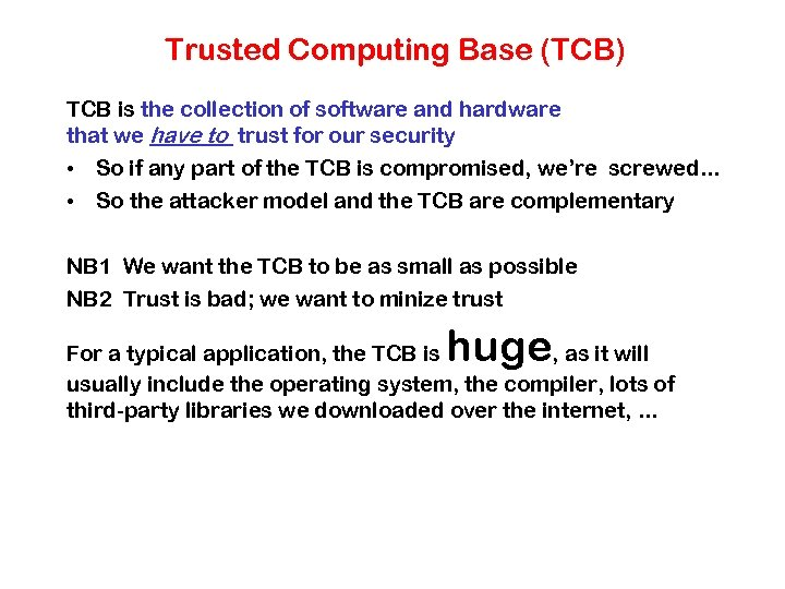 Trusted Computing Base (TCB) TCB is the collection of software and hardware that we