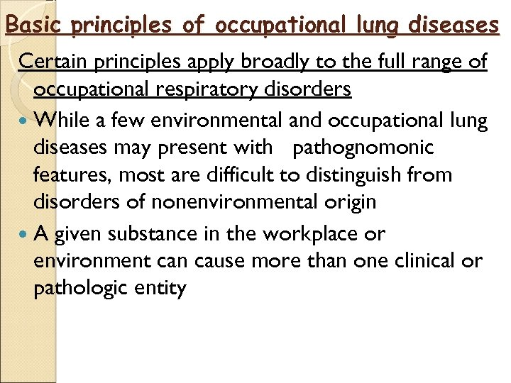Basic principles of occupational lung diseases Certain principles apply broadly to the full range