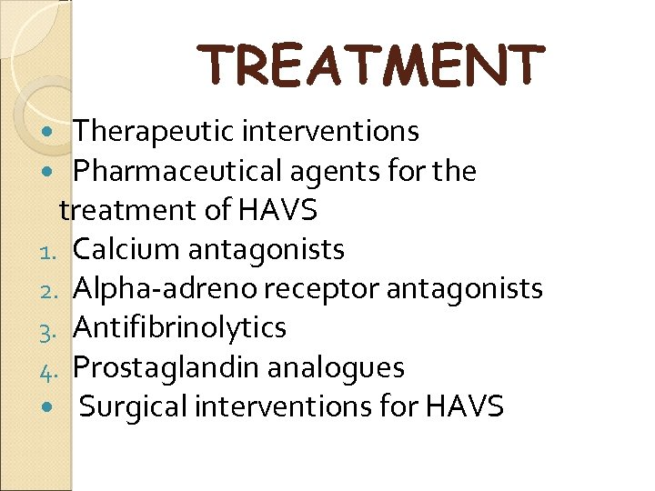 TREATMENT Therapeutic interventions Pharmaceutical agents for the treatment of HAVS 1. Calcium antagonists 2.