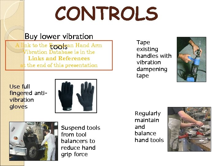CONTROLS Buy lower vibration A link to the European Hand Arm tools Vibration Database