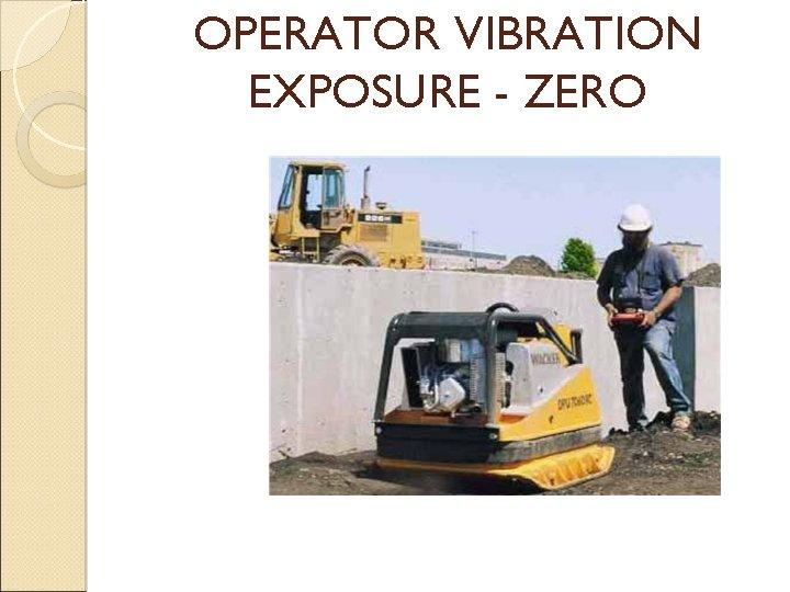 OPERATOR VIBRATION EXPOSURE - ZERO