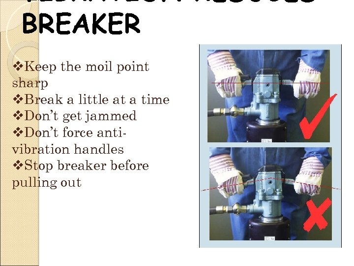 VIBRATION REDUCED BREAKER v. Keep the moil point sharp v. Break a little at