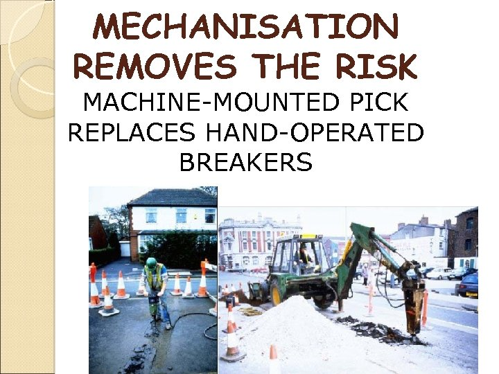 MECHANISATION REMOVES THE RISK MACHINE-MOUNTED PICK REPLACES HAND-OPERATED BREAKERS
