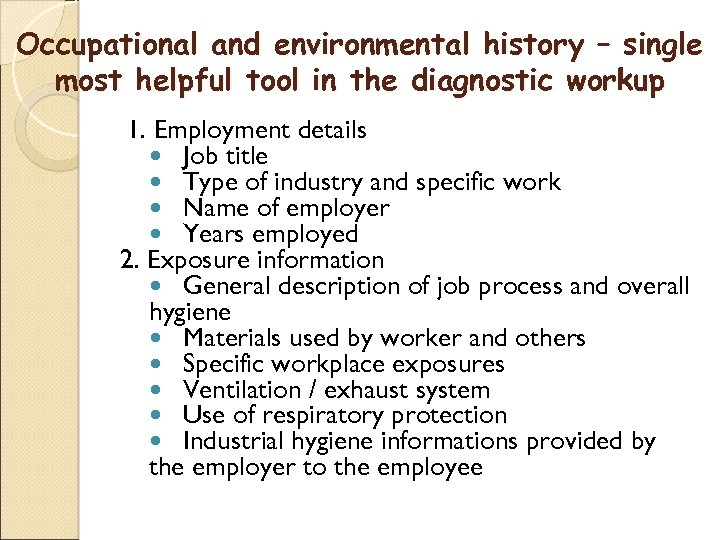 Occupational and environmental history – single most helpful tool in the diagnostic workup 1.