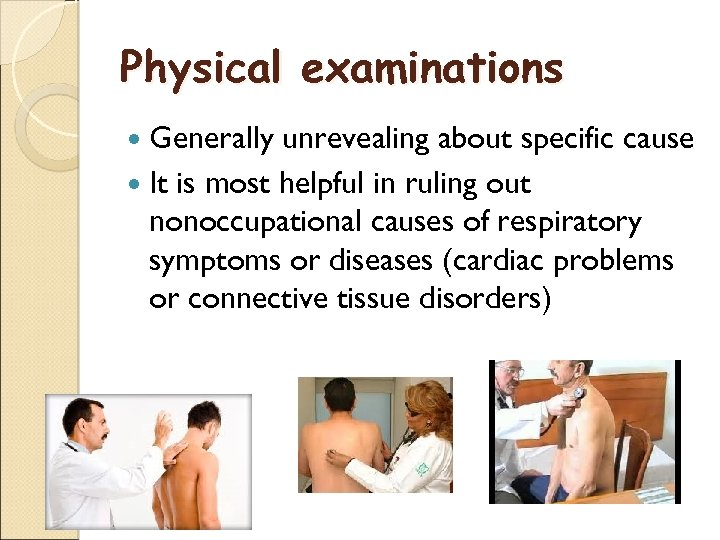 Physical examinations Generally unrevealing about specific cause It is most helpful in ruling out