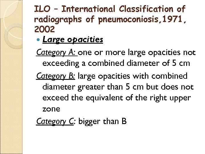 ILO – International Classification of radiographs of pneumoconiosis, 1971, 2002 Large opacities Category A: