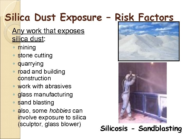 Silica Dust Exposure – Risk Factors Any work that exposes silica dust: ◦ ◦