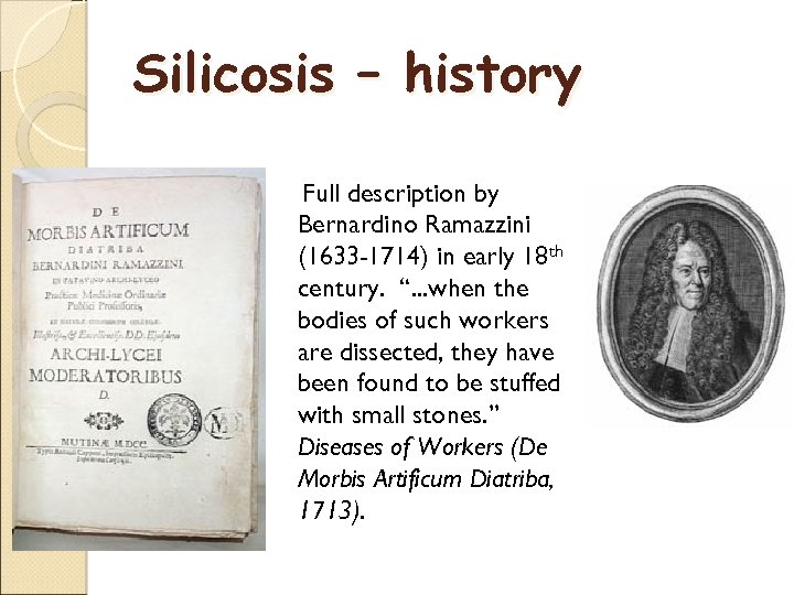 Silicosis – history Full description by Bernardino Ramazzini (1633 -1714) in early 18 th