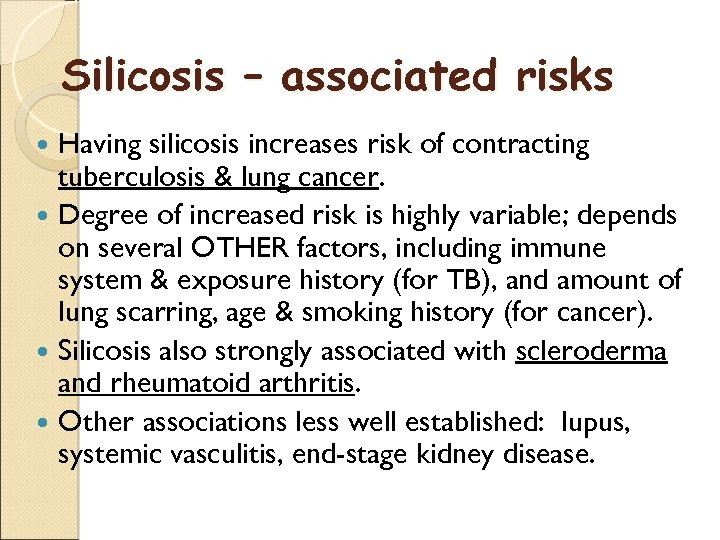 Silicosis – associated risks Having silicosis increases risk of contracting tuberculosis & lung cancer.