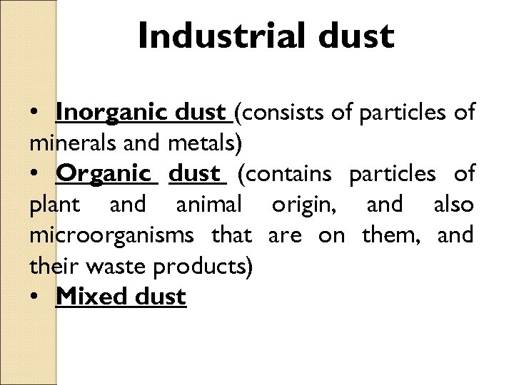 Industrial dust • Inorganic dust (consists of particles of minerals and metals) • Organic