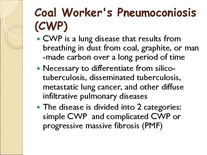 Coal Worker's Pneumoconiosis (CWP) CWP is a lung disease that results from breathing in