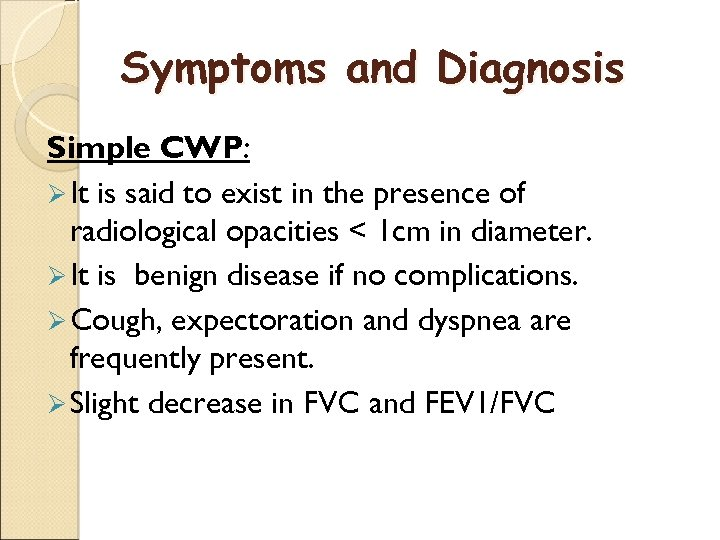 Symptoms and Diagnosis Simple CWP: Ø It is said to exist in the presence