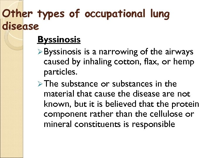 Other types of occupational lung disease Byssinosis Ø Byssinosis is a narrowing of the