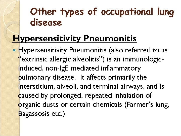 "Other types of occupational lung disease Hypersensitivity Pneumonitis (also referred to as ""extrinsic allergic"