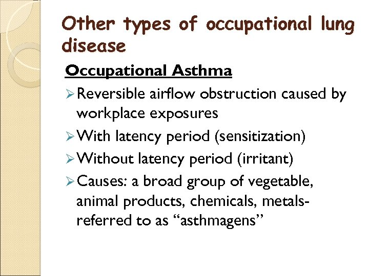 Other types of occupational lung disease Occupational Asthma Ø Reversible airflow obstruction caused by