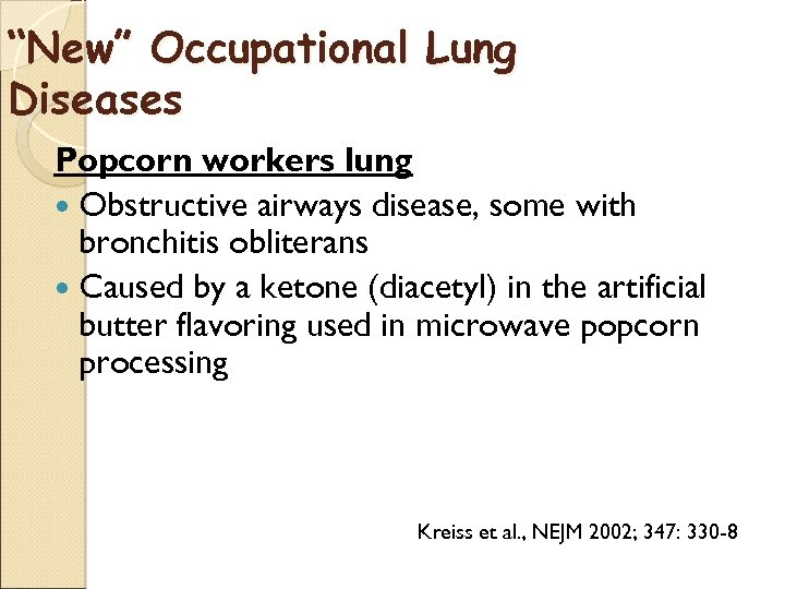 """New"" Occupational Lung Diseases Popcorn workers lung Obstructive airways disease, some with bronchitis obliterans"