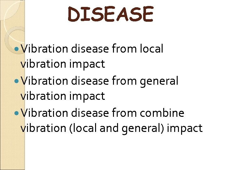 DISEASE Vibration disease from local vibration impact Vibration disease from general vibration impact Vibration