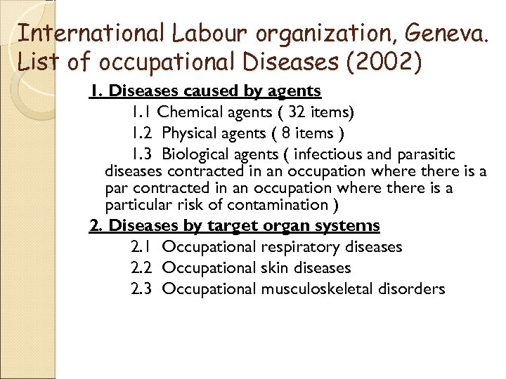 International Labour organization, Geneva. List of occupational Diseases (2002) 1. Diseases caused by agents