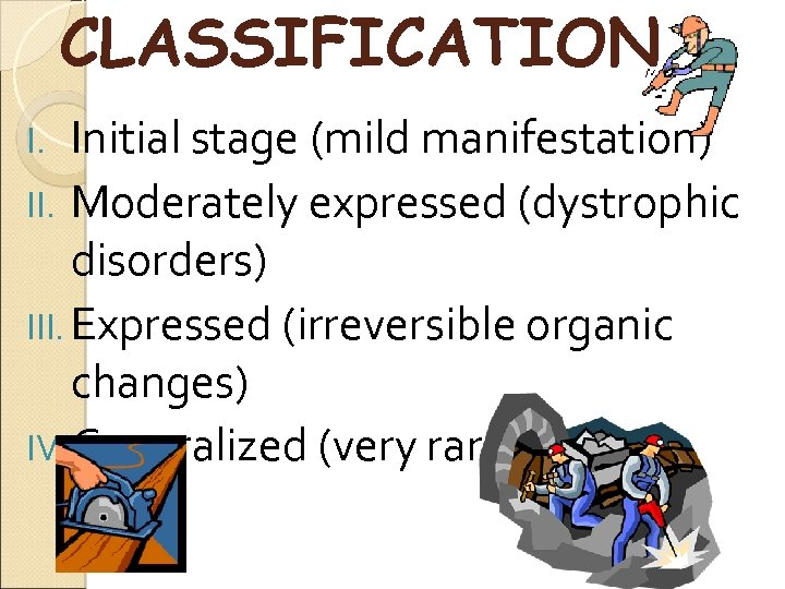 CLASSIFICATION Initial stage (mild manifestation) II. Moderately expressed (dystrophic disorders) III. Expressed (irreversible organic