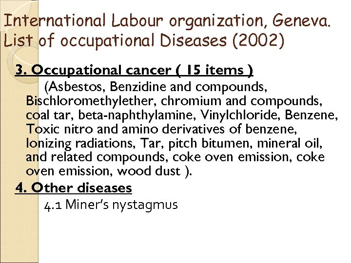 International Labour organization, Geneva. List of occupational Diseases (2002) 3. Occupational cancer ( 15