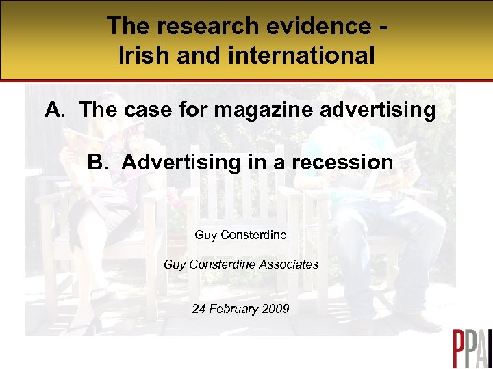 The research evidence Irish and international A. The case for magazine advertising B. Advertising