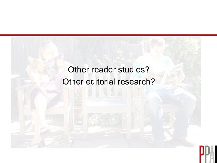 Other reader studies? Other editorial research?