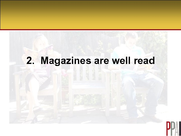 2. Magazines are well read