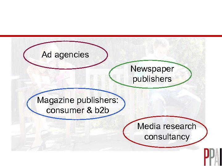 Ad agencies Newspaper publishers Magazine publishers: consumer & b 2 b Media research consultancy