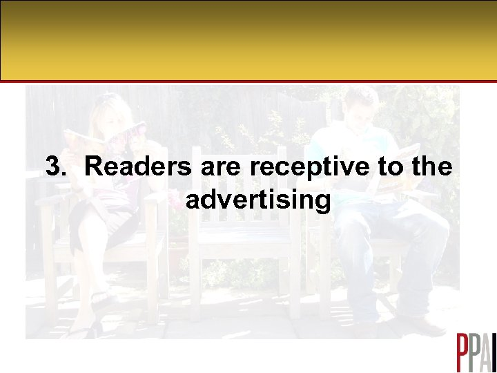 3. Readers are receptive to the advertising
