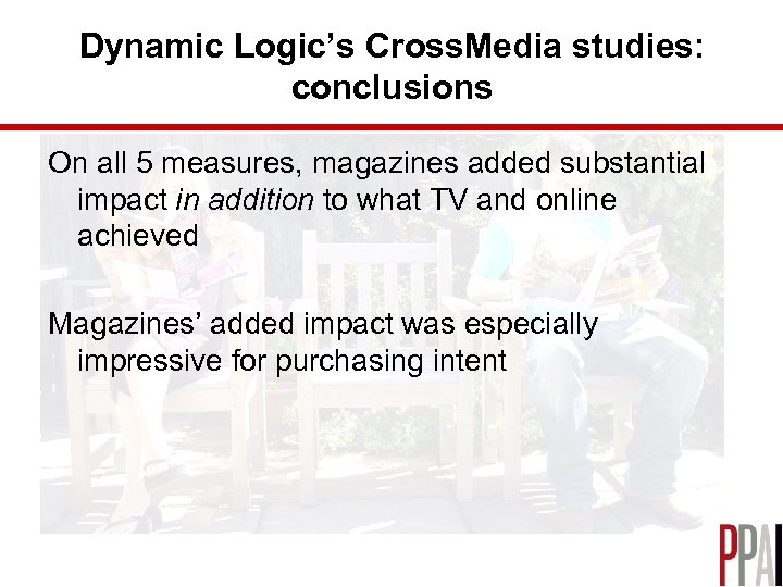 Dynamic Logic's Cross. Media studies: conclusions On all 5 measures, magazines added substantial impact