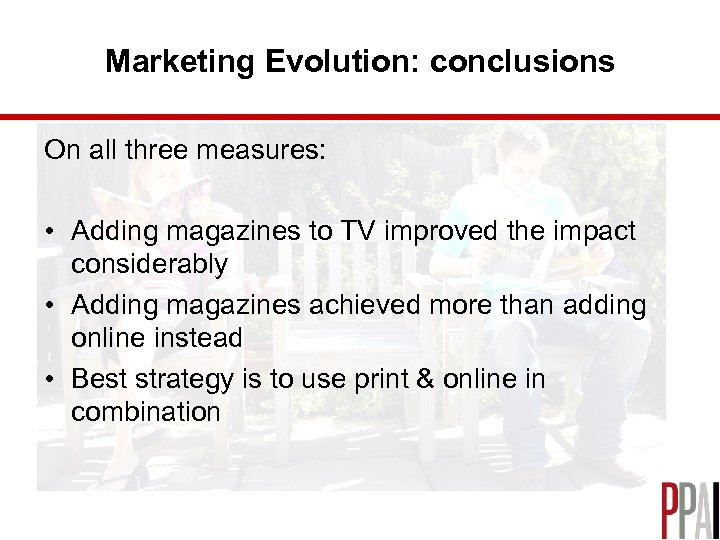 Marketing Evolution: conclusions On all three measures: • Adding magazines to TV improved the
