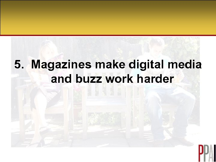 5. Magazines make digital media and buzz work harder