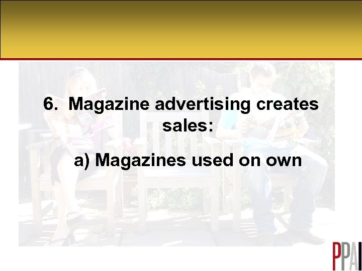 6. Magazine advertising creates sales: a) Magazines used on own