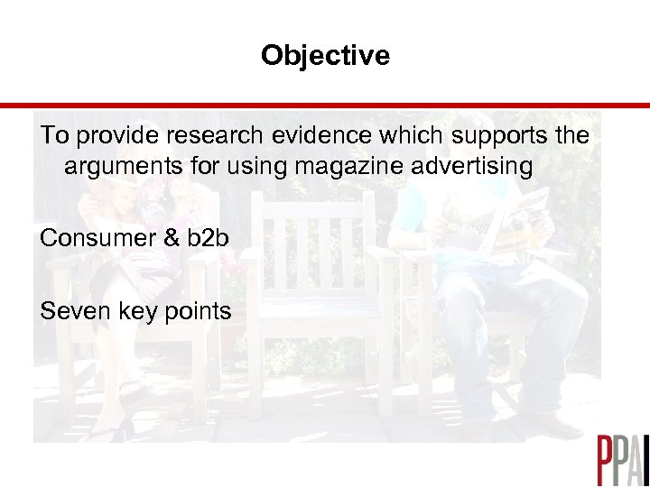 Objective To provide research evidence which supports the arguments for using magazine advertising Consumer